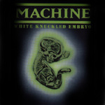 Machine - White Knuckled Embryo